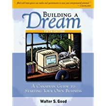 Building A Dream: A Canadian Guide to Starting Your Own Business