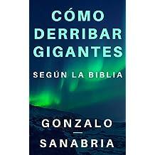 Cómo derribar gigantes según la Biblia.: Basado en los cinco gigantes que cayeron bajo el poder del rey David (Spanish Edition)
