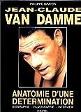 Jean-Claude Van Damme : Anatomie d'une détermination : Biographie, filmographie, interview