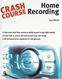 Crash Course: Home Recording, Paul White, 1844920178