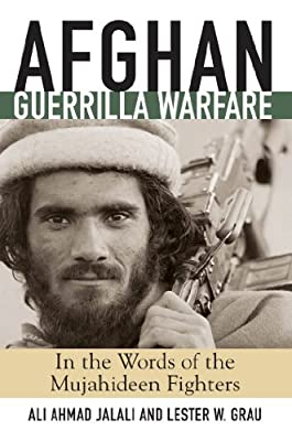 Afghan Guerrilla Warfare: In the Words of the Mujahideen Fighters