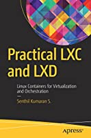 Practical LXC and LXD: Linux Containers for Virtualization and Orchestration Front Cover