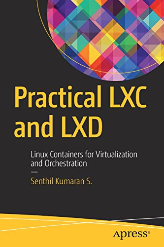 Practical LXC and LXD: Linux Containers for Virtualization and Orchestration