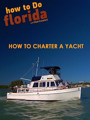 how to Do florida: How to Charter A Yacht for sale  Delivered anywhere in USA