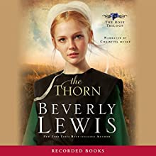 The Thorn: The Rose Trilogy, Book 1 Audiobook by Beverly Lewis Narrated by Christina Moore