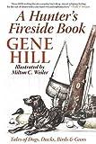 A Hunter's Fireside Book: Tales of Dogs, Ducks, Birds & Guns