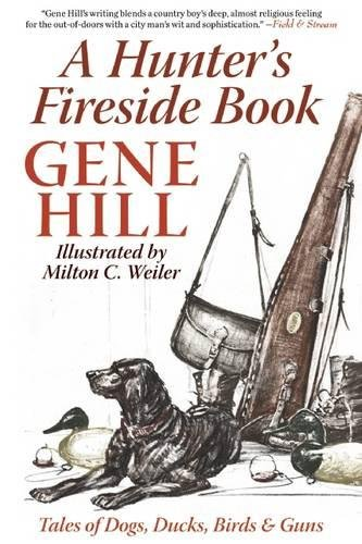 A Hunter's Fireside Book: Tales of Dogs, Ducks, Birds & Guns Paperback – July 21, 2015 Gene Hill Milton C. Weiler Skyhorse Publishing 1632203049
