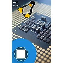 Hardwarenahe Programmierung: Maschinensprachen und Assembler - Schritt für Schritt (LERNE-MIT-LINUX 1) (German Edition)