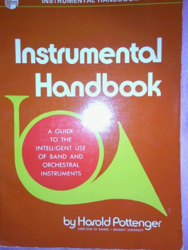 Instrumental handbook;: A guide to the intelligent use of band and orchestral instruments