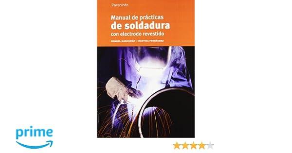 Manual de prácticas de soldadura con electrodo revestido: Amazon.es: CRISTINA FERNÁNDEZ LÓPEZ, MANUEL MANCHEÑO PÉREZ: Libros