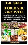 DR. SEBI FOR HAIR GROWTH: The Definitive Guide on