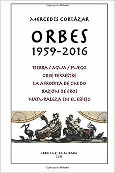Epub Gratis Orbes 1959-2016: Tierra/agua/fuego, Orbe Terrestre, La Afrodita De Cnido, Razon De Eros, Naturaleza En El Espejo: Volume 6