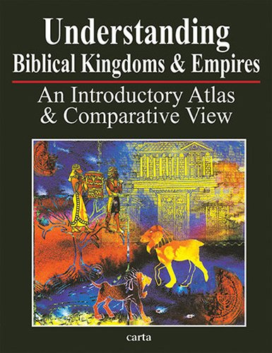 Understanding Biblical Kingdoms & Empires: An Introductory Atlas & Comparative View