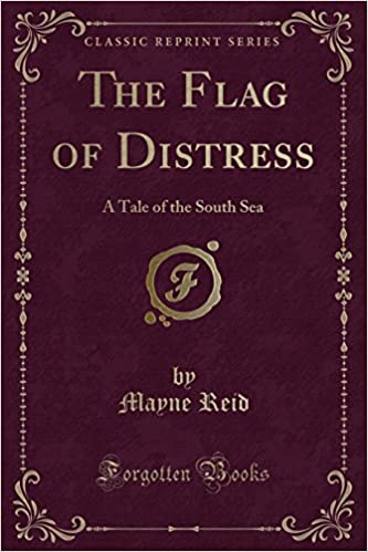 The Flag of Distress: A Tale of the South Sea (Classic Reprint)