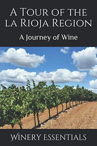 A Tour of La Rioja: A Journey of Wine by Winery Essentials