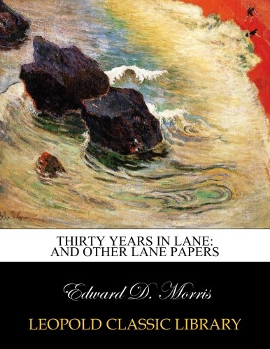 Read Online Thirty years in Lane: and other Lane papers pdf