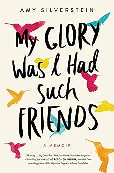 My Glory Was I Had Such Friends: A Memoir by [Silverstein, Amy]
