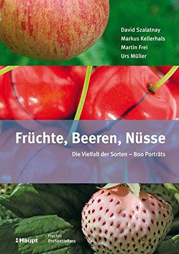Früchte, Beeren, Nüsse: Die Vielfalt der Sorten - 800 Porträts