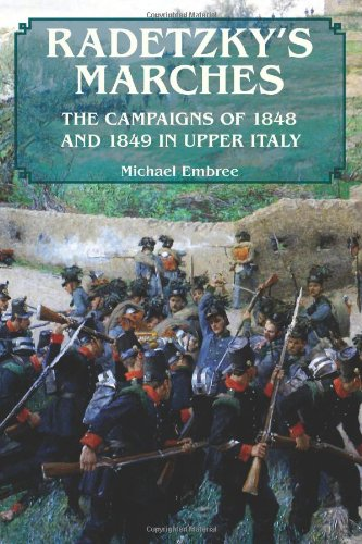 Radetzky's Marches: The Campaigns Of 1848 And 1849 In Upper Italy