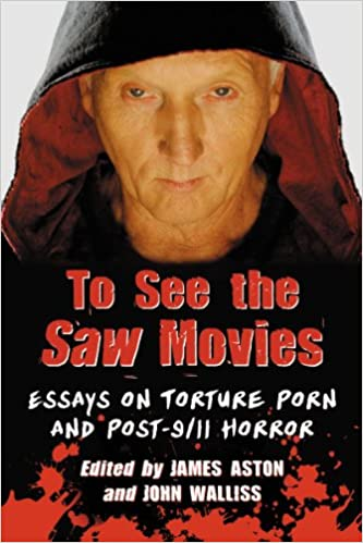 com to see the saw movies essays on torture porn and post  to see the saw movies essays on torture porn and post 9 11 horror