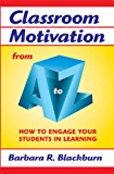 Classroom Motivation from A to Z: How to Engage Your Students in Learning (A to Z Series)