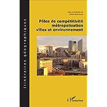 Pôles de compétitivité métropolisation,: villes et environnement