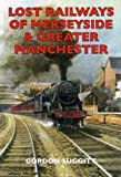 Lost Railways of Merseyside and Greater Manchester