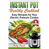 Instant Pot Healthy Cookbook: Easy Recipes for Your Electric Pressure Cooker