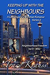 Neighbourhood Freedom - Volume 5 - WILL: Keeping Up With the Neighbours - A Contemporary Christian Romance Series 2