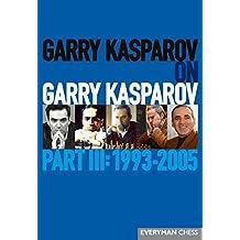 Garry Kasparov on Garry Kasparov,Part III: 1993-2005