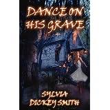 Dance On His Grave ~ Dickey Smith Sylvia
