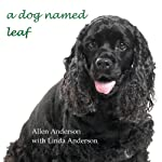 A Dog Named Leaf: The Hero from Heaven Who Saved My Life | Allen Anderson,Linda Anderson
