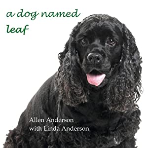 A Dog Named Leaf: The Hero from Heaven Who Saved My Life Audiobook
