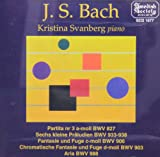 J.S. Bach: Partita No. 3 in A minor, BWV 827; Six Little Preludes BWV 933-938; Fantasy and Fugue in C minor BWV 906; Chromatic Fantasy and Fugue in D minor BWV 903; Aria BWV 988