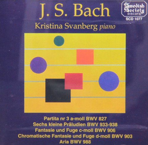 J.S. Bach: Partita No. 3 in A minor, BWV 827; Six Little Preludes BWV 933-938; Fantasy and Fugue in C minor BWV 906; Chromatic Fantasy and Fugue in D minor BWV 903; Aria BWV 988 by Swedish Society