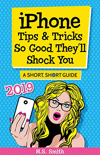 iPhone Tips & Tricks So Good They'll Shock You (A Short, Short Guide) (Device Cut Gem)