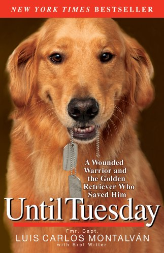 Until Tuesday: A Wounded Warrior and the Golden Retriever Who Saved Him (Best Dog Breed For Me)
