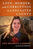 Book Cover for Love, Murder, and Corruption in Lancaster County: My Story
