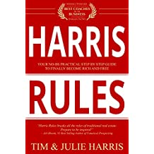 Harris Rules : Your No-BS Practical Step By Step Guide to Finally Become Rich and Free