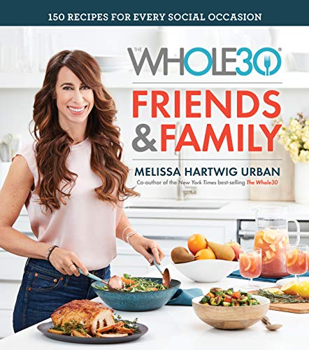 The Whole30 Friends & Family: 150 Recipes for Every Social Occasion by Melissa Hartwig