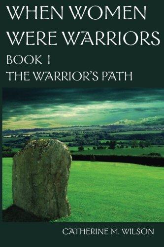 When Women Were Warriors Book I: The Warrior's Path (Volume 1)