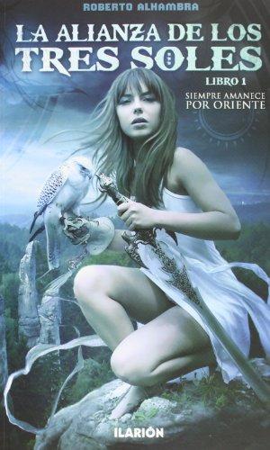Descargar Libro La Alianza De Los Tres Soles: Libro 1: Siempre Amanece Por Oriente ) Roberto Alhambra Sánchez