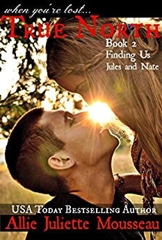 True North Book 2 Finding Us Jules and Nate by [Mousseau, Allie Juliette]