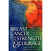 The Breast Cancer Book of Strength & Courage: Inspiring Stories to See You Through Your Journey