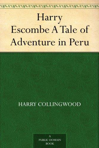 Harry Escombe A Tale of Adventure in Peru