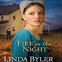 Fire in the Night Audiobook by Linda Byler Narrated by Erin Moon