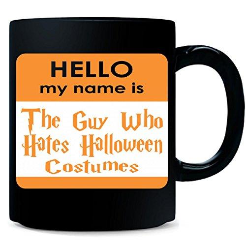 Hello My Name Is The Guy Who Hates Halloween - Mug ()