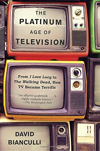 The Platinum Age of Television: From I Love Lucy to The Walking Dead, How TV Became Terrific cover