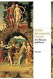 img - for Italian Renaissance Courts: Art, Pleasure and Power (Renaissance Art) book / textbook / text book