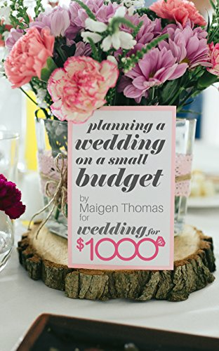 Planning a Wedding on a Small Budget: Top Money Saving Tips by [Thomas, Maigen]